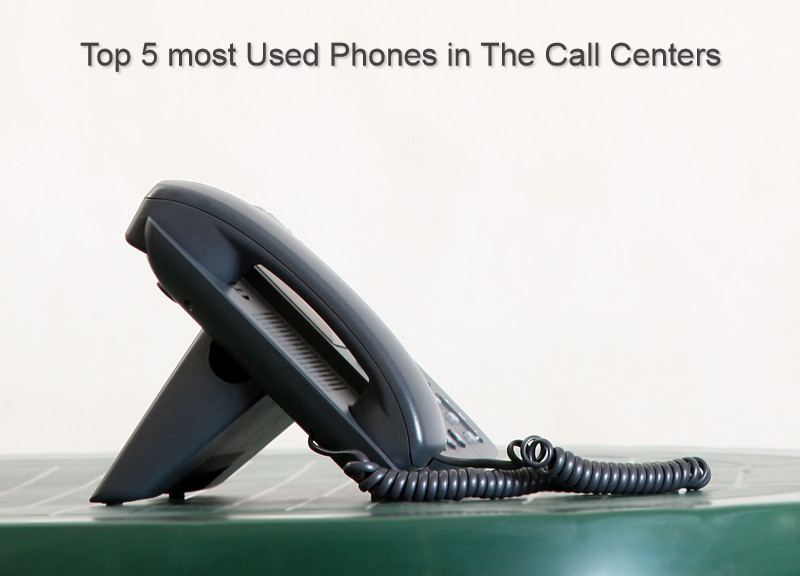 Top 5 most Used Phones in The Call Centers