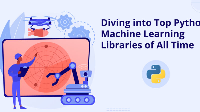 Diving into Top Python Machine Learning Libraries of All Time