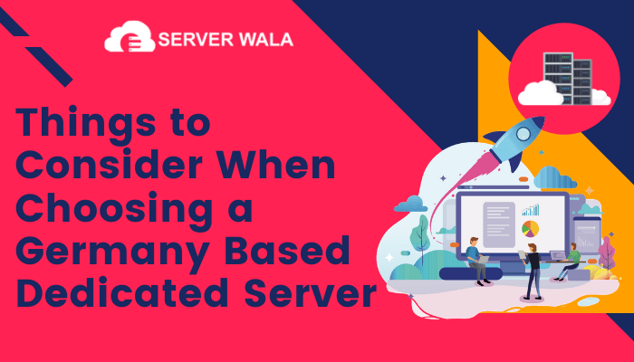 Things to Consider When Choosing a Germany Based Dedicated Server