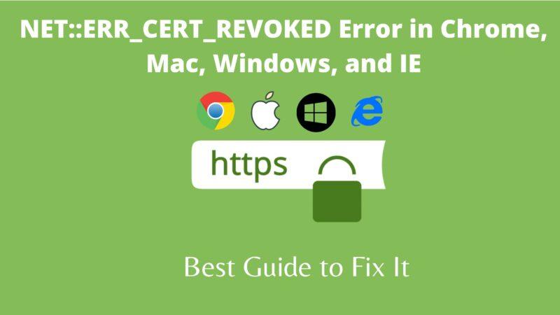 NET::ERR_CERT_REVOKED Error in Chrome, Mac, Windows, and IE