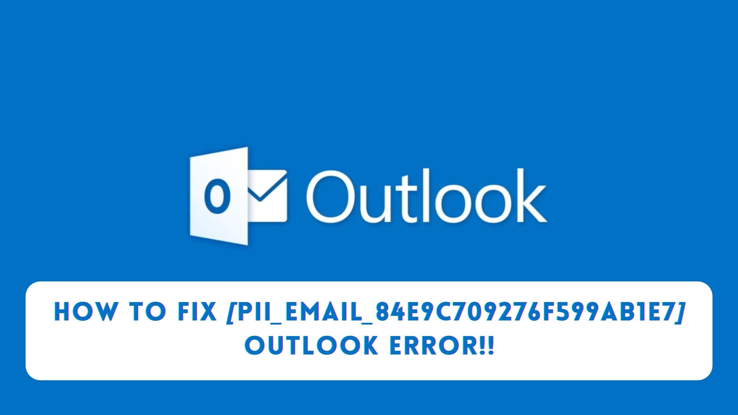 How to Fix [pii_email_84e9c709276f599ab1e7] Outlook Error!!