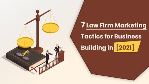 7 Law Firm Marketing Tactics for Business Building in 2021