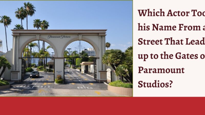 Which Actor Took his Name From a Street That Leads up to the Gates of Paramount Studios?